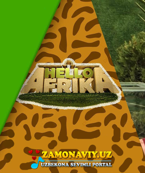 Хелло Африка / Hello Afrika ZO'R TV (1, 2, 3, 4-soni)